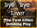 Bye Bye Liver Presented by Actors Theater of Minnesota - Any Performance (See Restrictions)