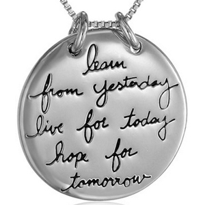 Learn From Yesterday, Live For Today. . . Silver Plated Pendant Necklace - $13 with FREE Shipping