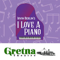 Gretna Theatre - Irving Berlin's I Love A Piano