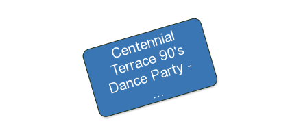 Centennial Terrace 90's Dance Party - 1 $20 General Admission ticket for $10 - Saturday July 13, 2019