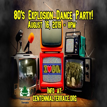 Centennial Terrace 80's Explosion Dance Party - Friday August 16, 2019 - 1 GA ticket For $10 dollars
